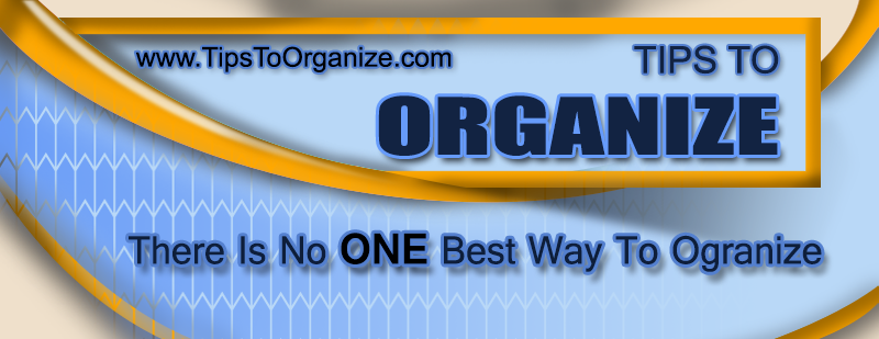 Tips To Organize – How to Get Organized Now! header image